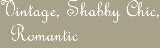 Vintage, Shabby Chic, Romantic
