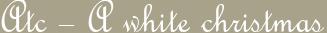 Atc – A white christmas